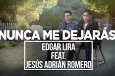 Nunca Me Dejaras Edgar Lira Ft. Jesus Adrian Romero